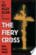 """""""The Fiery Cross: The Ku Klux Klan in America"""" by Wyn Craig Wade"""