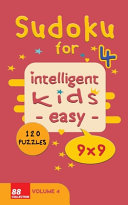 Sudoku for Intelligent Kids   Easy    Volume 4  120 Puzzles   9x9