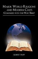 Major World Religions and Modern Cults  Compared with the Holy Bible