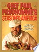 Chef Paul Prudhomme s Seasoned America Book PDF