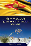 New Mexico S Quest For Statehood 1846 1912