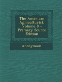 The American Agriculturist Volume 8 Primary Source Edition