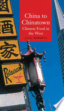 """""""China to Chinatown: Chinese Food in the West"""" by J.A.G. Roberts"""