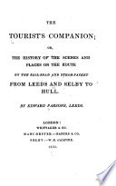 The Tourist S Companion Or The History Of The Scenes And Places On The Route By The Railroad And Steam Packet From Leeds And Selby To Hull