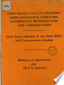 Crop Production On Hillsides Using Non Bench Terracing Alternative Measures For Soil Conservation First Year S Results Of The Olive River Soil Conservation Studies