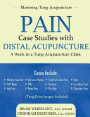 Pain case studies with distal acupuncture : a week in a Tung acupuncture clinic / Brad Whisnant, Deborah Bleecker.