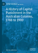 A History of Capital Punishment in the Australian Colonies  1788 to 1900