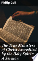 The True Ministers of Christ Accredited by the Holy Spirit  A Sermon