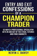 Entry and Exit Confessions of a Champion Trader