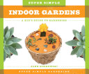 Super Simple Indoor Gardens: A Kid's Guide to Gardening