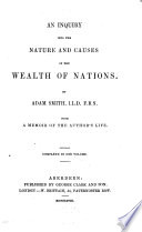 An Inquiry Into the Nature and Causes of the Wealth of Nations  With a Memoir of the Author s Life