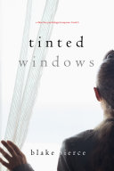 Tinted Windows (A Chloe Fine Psychological Suspense Mystery—Book 6) [Pdf/ePub] eBook