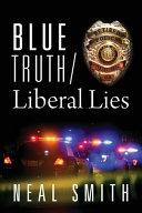 Blue Truth /Liberal Lies