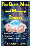 The Brain, Mind and Memory Therapy ebook