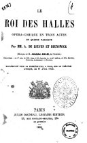 Le roi des Halles opera-comique en trois actes et quatre tableaux par MM. A. de Leuven et Brunswick