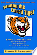 Taming the Email Tiger  Email Management for Compliance  Governance   Litigation Readiness