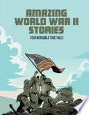 Amazing World War II Stories