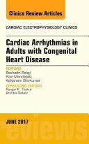 Cardiac Arrhythmias in Adults with Congenital Heart Disease  an Issue of Cardiac Electrophysiology Clinics