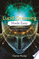 """""""Lucid Dreaming Made Easy: A Beginner's Guide to Waking Up in Your Dreams"""" by Charlie Morley"""