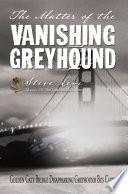 The Matter of the Vanishing Greyhound