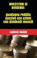 Investitori di dividendi: guadagna reddito passivo con azioni con dividendi mensili Pdf/ePub eBook