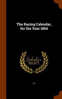 The Racing Calendar For The Year 1864