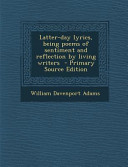 Latter Day Lyrics Being Poems Of Sentiment And Reflection By Living Writers Primary Source Edition