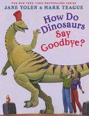 How Do Dinosaurs Say Goodbye