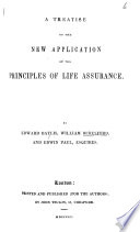 A Treatise on the New Application of the Principles of Life Assurance
