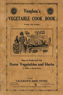 Vaughan s Vegetable Cook Book  How to Cook and Use Rarer Vegetables and Herbs