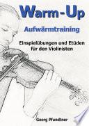 Warm-Up (Einspielübungen und Etüden für den Violinisten)