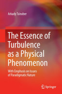 The Essence of Turbulence as a Physical Phenomenon Book