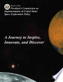 A journey to inspire  innovate  and discover   report of the President s Commission on Implementation of United States Space Exploration Policy