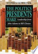 The Politics Presidents Make