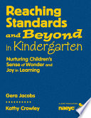 Reaching Standards and Beyond in Kindergarten, Nurturing Children's Sense of Wonder and Joy in Learning by Gera Jacobs,Kathy Crowley PDF