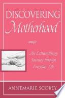 Discovering Motherhood