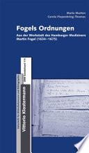 Fogels Ordnungen  : aus der Werkstatt des Hamburger Mediziners Martin Fogel (1634-1675)