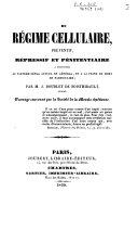 Du régime cellulaire préventif, répressif et pénitentiaire, à substituer au système pénal actuel en général, et à la peine de mort en particulier par m. J. Doublet de Boisthibault