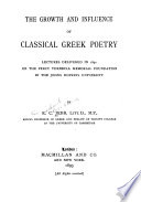 The growth and influence of classical Greek poetry; lectures delivered in 1892 on the Percy Turnbull Memorial Foundation in the Johns Hopkins University