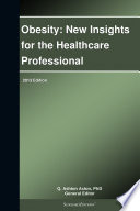 Obesity  New Insights for the Healthcare Professional  2013 Edition