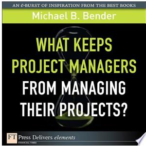 Download What Keeps Project Managers from Managing Their Projects Free PDF Books - Free PDF