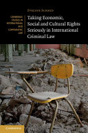 Taking Economic  Social and Cultural Rights Seriously in International Criminal Law