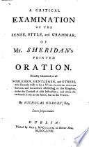 A Critical Examination of the sense  style  and grammar  of Mr  Sheridan s printed Oration  Humbly submitted to all Noblemen  Gentlemen and others     By Nicholas No Body  Esq Book