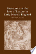 Literature and the Idea of Luxury in Early Modern England