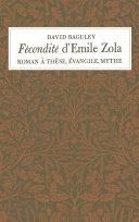 Fécondité, d'Emile Zola : roman à thèse, évangile, mythe / David Baguley