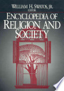"""""""Encyclopedia of Religion and Society"""" by Altamira Press, William H. Swatos, Swatos William H, Peter Kivisto, Barbara J. Denison, James McClenon, Hartford Theological Seminary. Center for Social and Religious Research"""