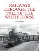 Railways Through the Vale of the White Horse [Pdf/ePub] eBook