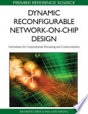 Dynamic Reconfigurable Network on Chip Design  Innovations for Computational Processing and Communication Book