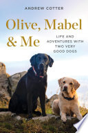 Olive  Mabel   Me  Life and Adventures with Two Very Good Dogs Book PDF
