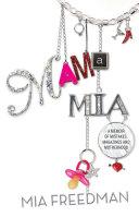 Mama Mia: A Memoir of Mistakes, Magazines and Motherhood